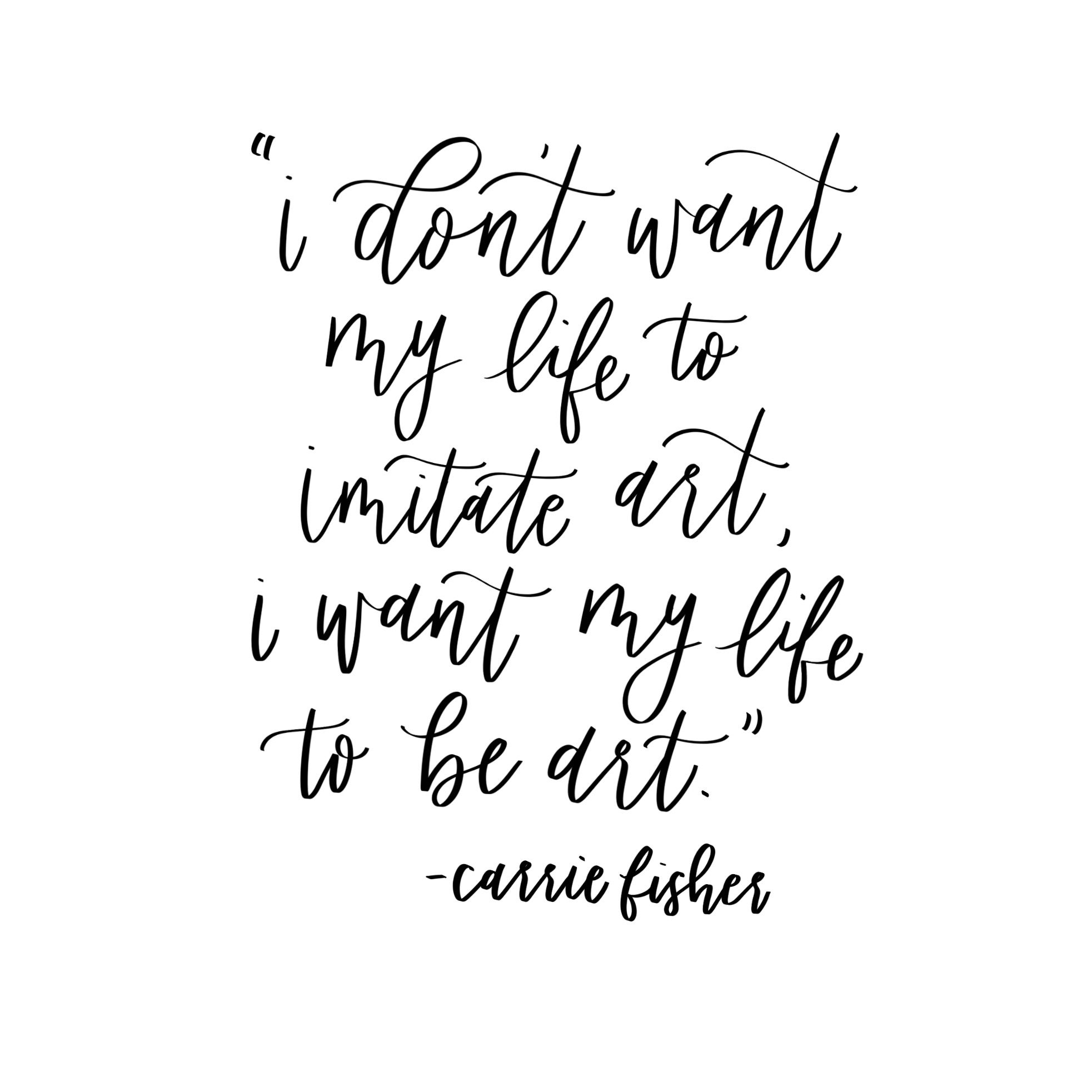 Celebration Of Life Quotes I Don't Want My Life To Imitate Art I Want My Life To Be Art