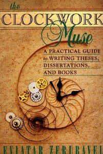 The Clockwork Muse: A Practical Guide to Writing Theses, Dissertations, and Books: Eviatar Zerubavel: 9780674135864: Amazon.com: Books