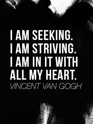 seeking, striving, in it with all my heart // vincent van