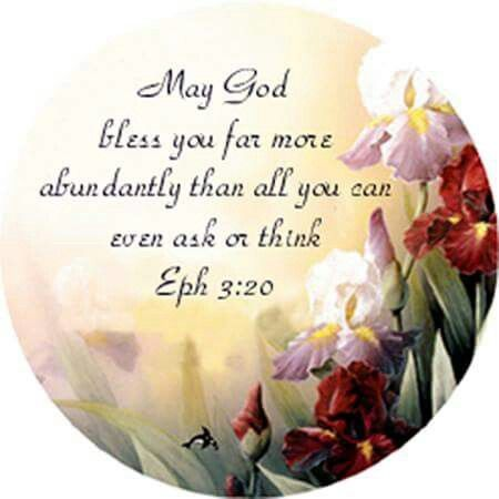 May God Bless You Far More Abundantly Than All You Can Ever Ask Or