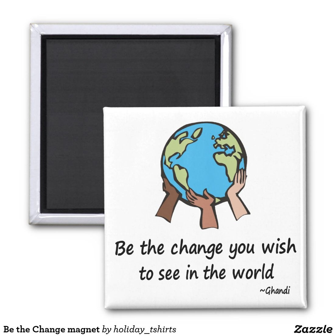 Be the Change You Wish to See in the World Magnet #quotes #ghandi #earthday