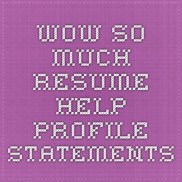 WOW so much resume help -- profile statements HIRE ME - resume profile statements
