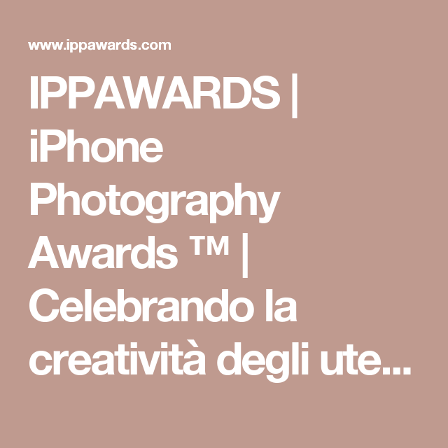 IPPAWARDS |  iPhone Photography Awards ™ |  Celebrando la creatività degli utenti di iPhone dal 2007