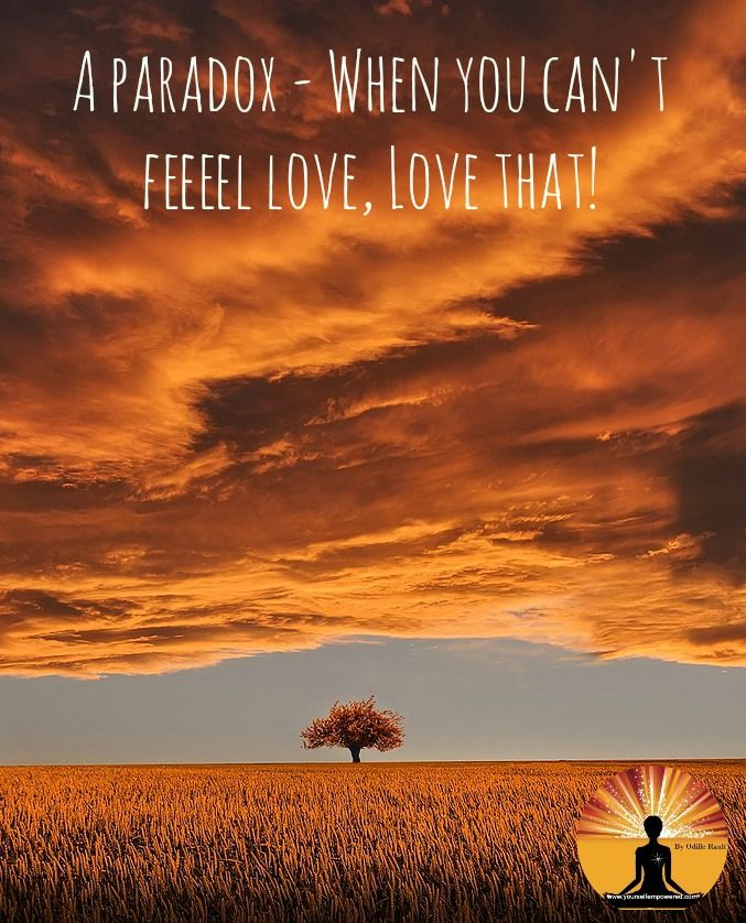 A paradox - When you can't feeeel love, #Love that!