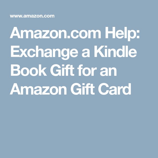 Amazon Com Help Exchange A Kindle Book Gift For An Amazon Gift Card Book Gifts Amazon Gift Cards Kindle Books