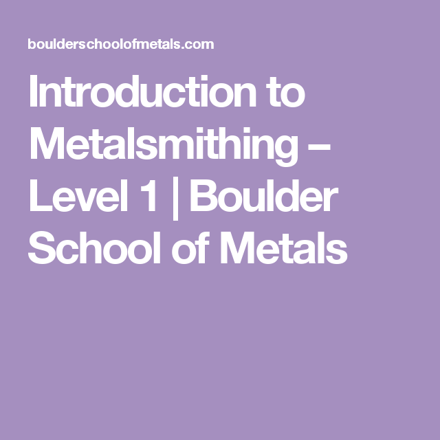 Introduction to Metalsmithing – Level 1 | Boulder School of Metals