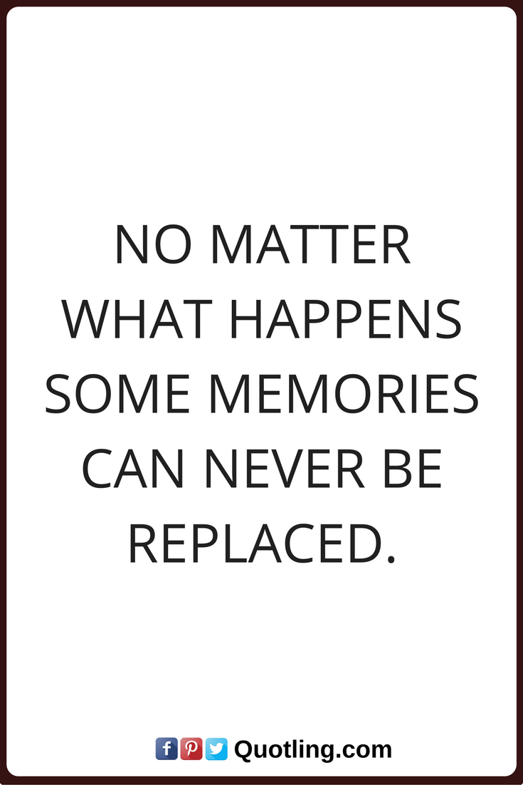 memories quotes no matter what happens some memories can never be