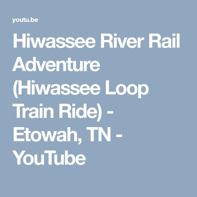 Hiwassee River Rail Adventure Hiwassee Loop Train Ride Etowah Tn Youtube Train Rides River Adventure