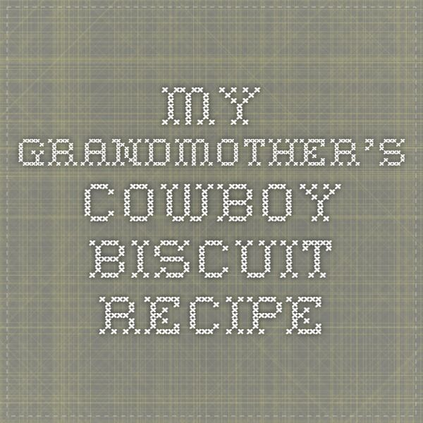 My grandmother's cowboy biscuit recipe