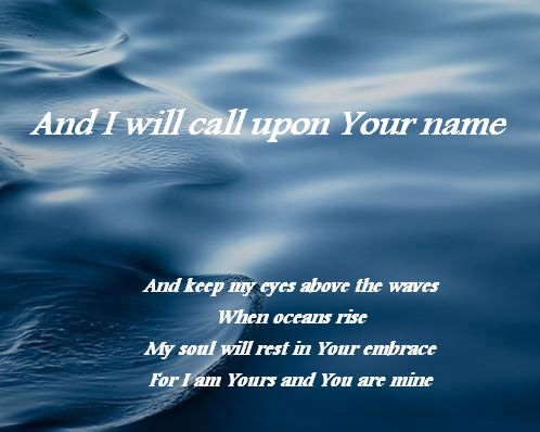 From the song: Oceans (Where Feet May Fail) by Hillsong United