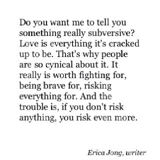 """""""If you don't risk anything, you risk even more."""""""