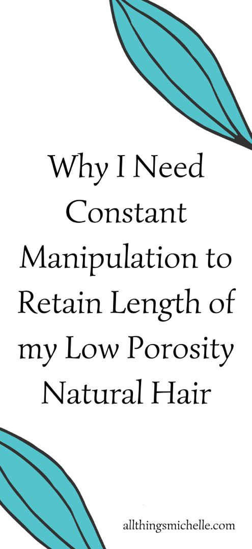 Why I constantly manipulate my low porosity hair to retain length