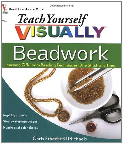 Teach Yourself VISUALLY Beadwork: Learning Off-Loom Beading Techniques One Stitch at a Time (Teach Yourself VISUALLY Consumer) by Chris Franchetti Michaels,http://www.amazon.com/dp/0470454660/ref=cm_sw_r_pi_dp_pifwsb1TWZTTBWP0