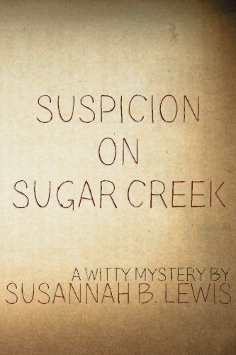 Suspicion on Sugar Creek by Susannah B. Lewis https://www.amazon.com/dp/1534818405/ref=cm_sw_r_pi_dp_x_9G7oyb7HC2A0H