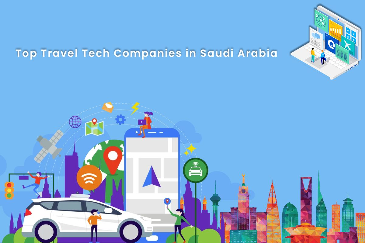 What Are The Top Travel Tech Companies In Saudi Arabia In 2020 Travel Technology Travel Tech Travel App