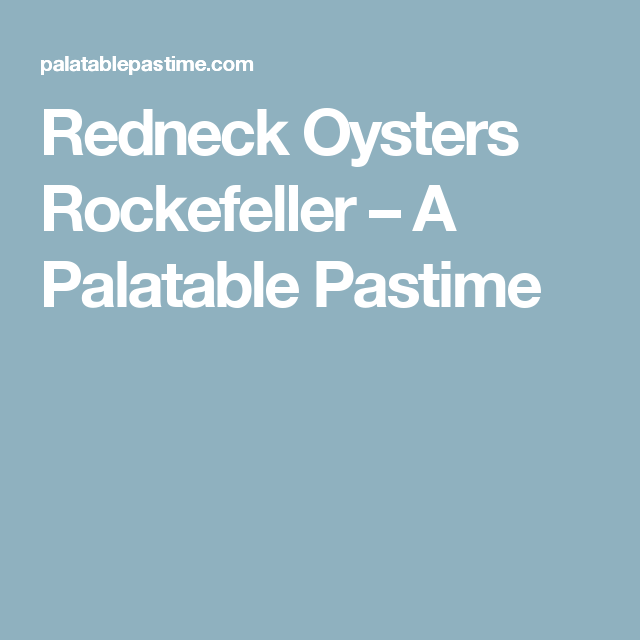 Redneck Oysters Rockefeller – A Palatable Pastime