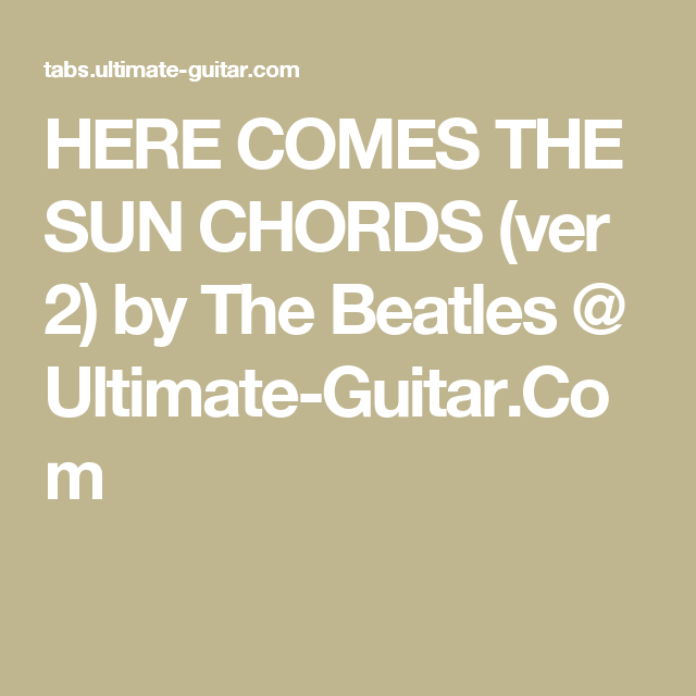 HERE COMES THE SUN CHORDS (ver 2) by The Beatles @ Ultimate-Guitar ...