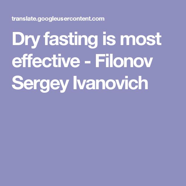 Dry fasting is most effective - Filonov Sergey Ivanovich