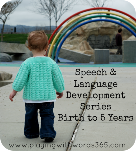 Your Child's Speech & Language Development: Birth to 5 years Series @ playingwithwords365