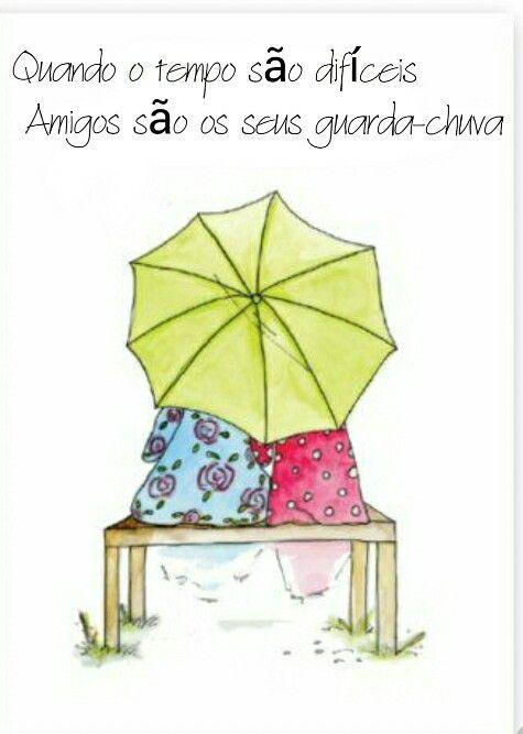 Quando o tempo são difíceis  Os amigos são os seus guarda-chuva. Simples assim!