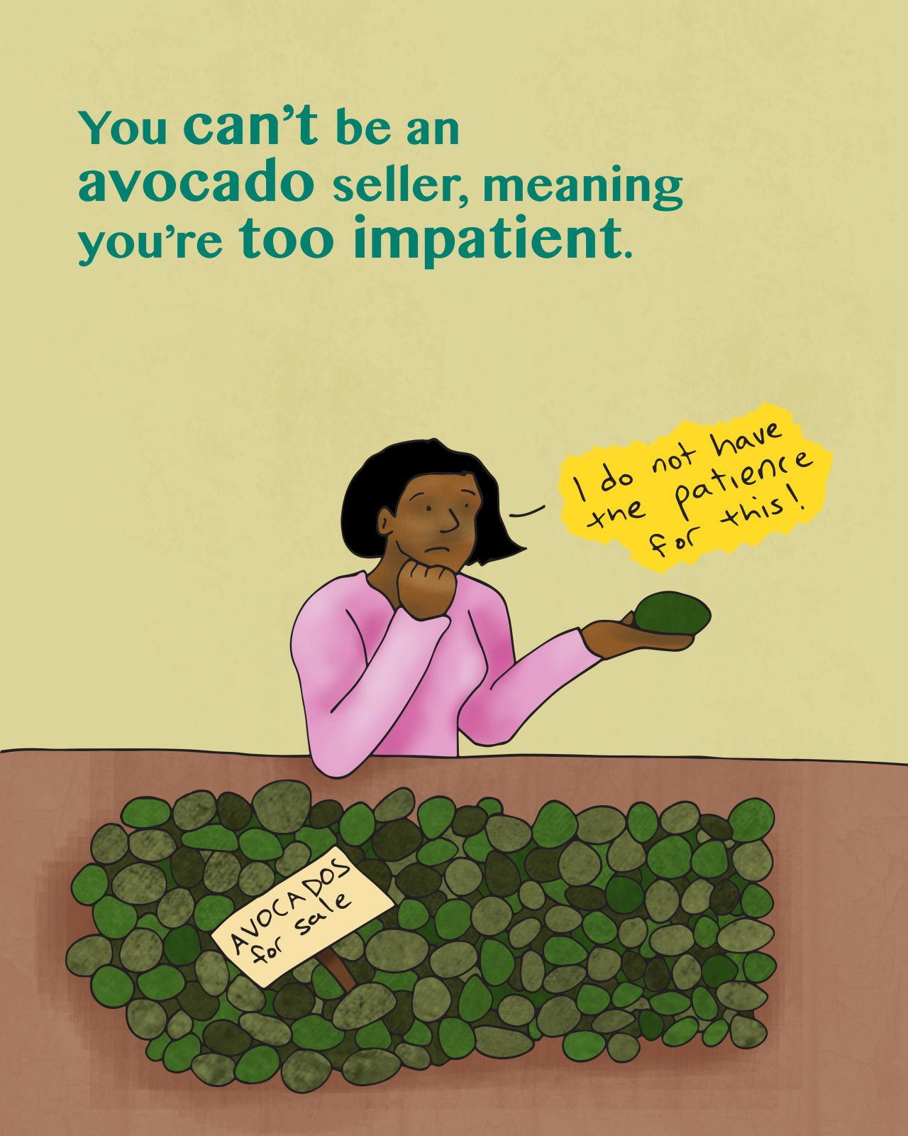 No sirve para vender aguacates  Translation: You can't be an
