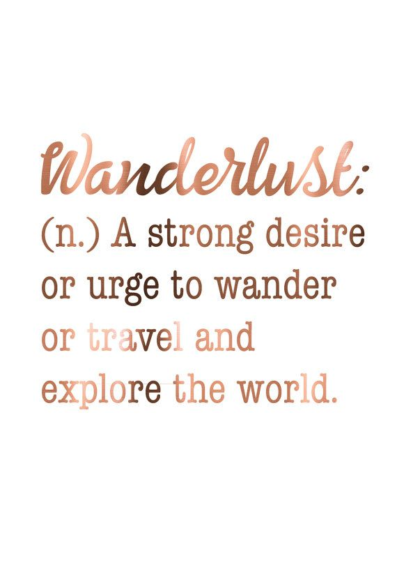 Wanderlust: (n.) A strong desire or urge to wander or ...