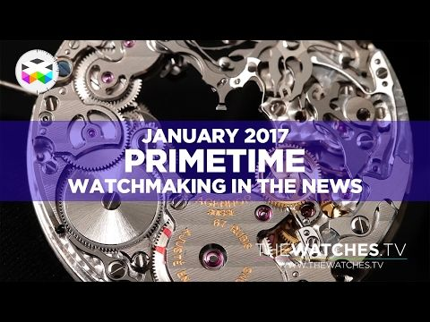 PRIMETIME – Watchmaking in the News – January 2017