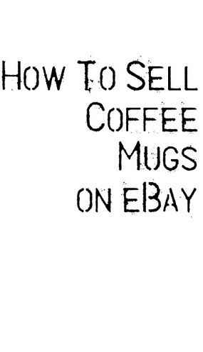 How to Buy and Sell Collectible Coffee Mugs on eBay | great