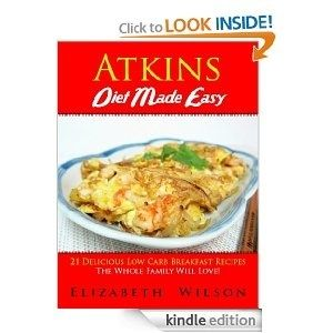 Atkins Diet Recipes Made Easy: 21 Delicious Low Carb Breakfast Recipes The Whole Family Will Love!