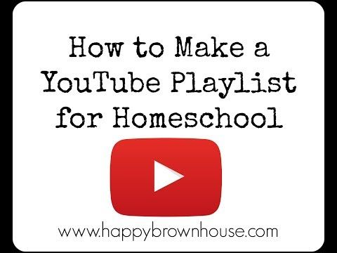 How to Make a YouTube Playlist for Homeschoolhttp://happybrownhouse ...