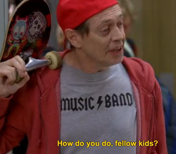 How Do You Do Fellow Kids Quot Young Quot Steve Buscemi Best