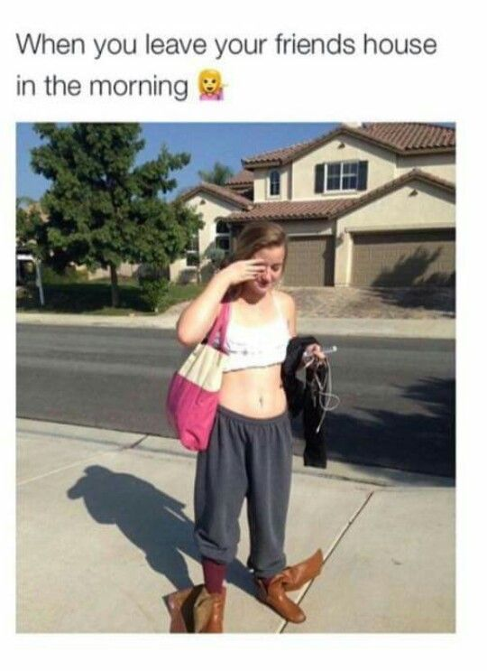 When You Leave Your Friend S House In The Morning Funny Tumblr Funny Hilarious