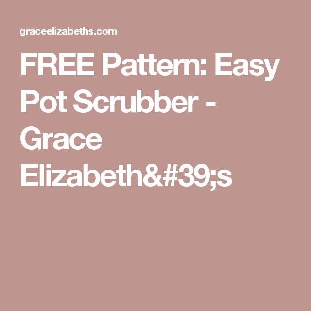 FREE Pattern: Easy Pot Scrubber - Grace Elizabeth\'s | Scrubbies ...
