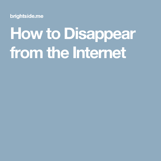 How to Disappear from the Internet | technology | How to disappear