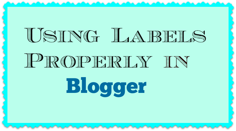 Using  Blogger Labels Properly