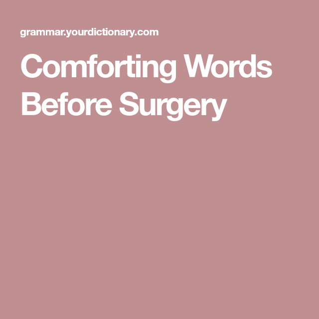 Comforting Words Before Surgery Mental Health Pinterest Words