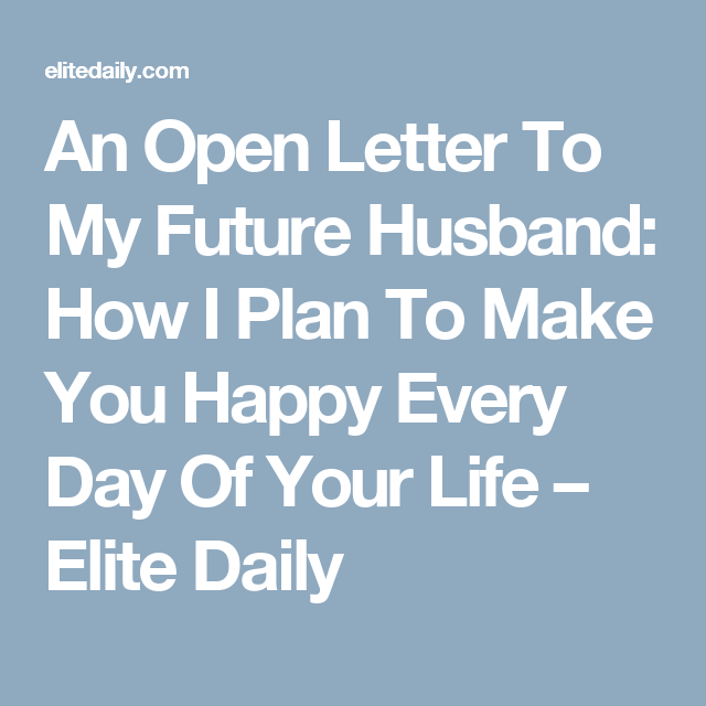 An Open Letter To My Future Husband How I Plan To Make You Happy