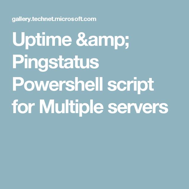 Uptime & Pingstatus Powershell script for Multiple servers