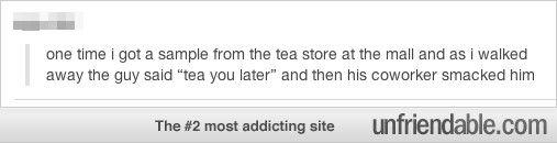 tea you later HAHAHAHHAHA