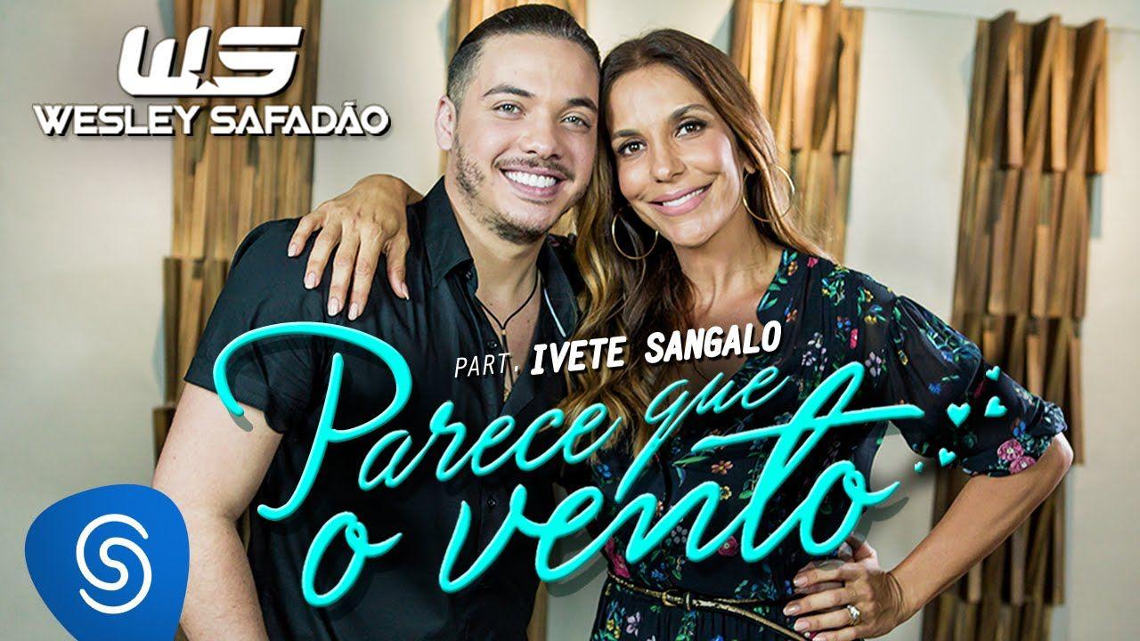 Wesley Safadao Part Ivete Sangalo Parece Que O Vento Ivete