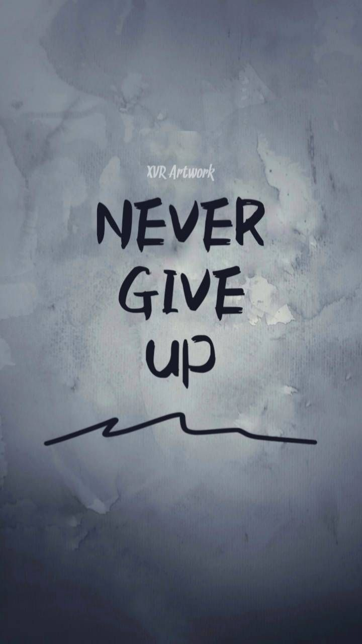 Never Give Up Wallpaper By Xvrist D3 Free On Zedge Giving Up Quotes Never Give Up Quotes Never Give Up
