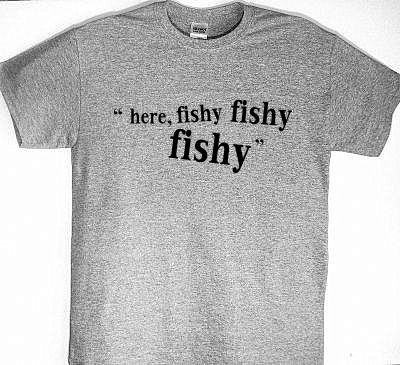 Here fishy fishy fishy funny camping t shirt by for Funny fishing t shirts