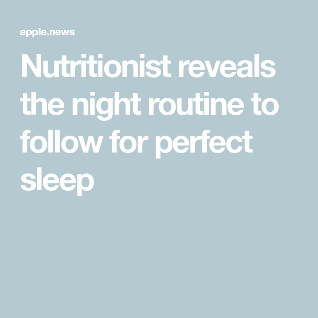 Nutritionist reveals the night routine to follow for perfect sleep — Daily Mail