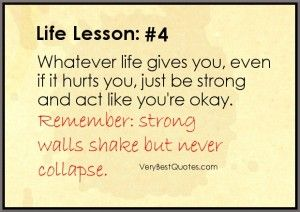 Stay Strong Quotes Whatever Life Gives You Even If It Hurts You Just Be Strong And Act Like Life Lesson Quotes Giving Quotes Strong Quotes