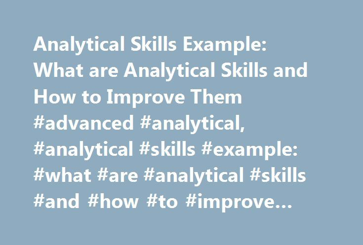 analytical skills example what are analytical skills and how to improve them advanced - Analytical Skills Example What Are Analytical Skills And How To Improve Them