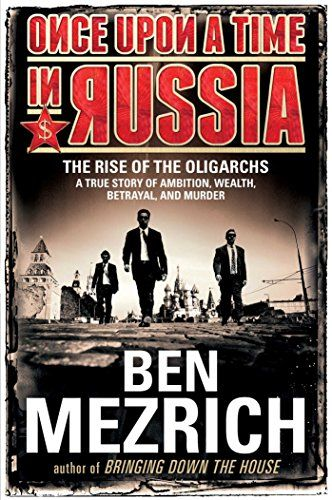 Once Upon a Time in Russia: The Rise of the Oligarchs:A True Story of Ambition, Wealth, Betrayal, and Murder - Ben Mezrich