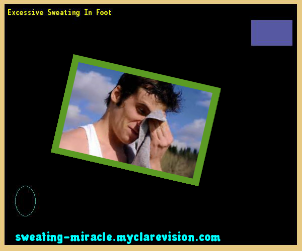 Excessive Sweating In Foot 114549 - Your Body to Stop Excessive Sweating In 48 Hours - Guaranteed!