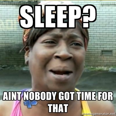 Sleep Aint Nobody Got Time For That Ain T Nobody Got Time Fo