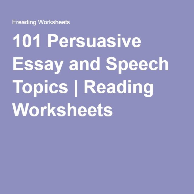 101 Persuasive Essay and Speech Topics | Reading Worksheets ...