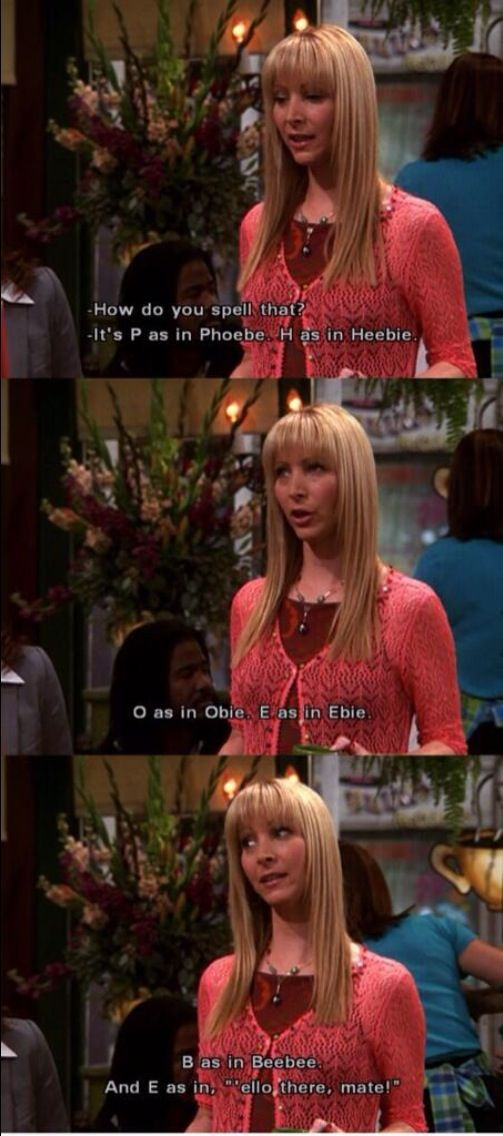 PHOEBE I love my friends, Friends tv show, Friends tv